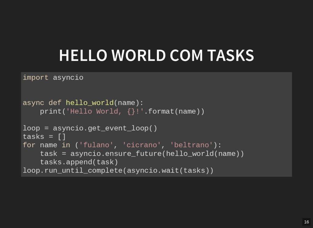 HELLO WORLD COM TASKS import asyncio async def ...