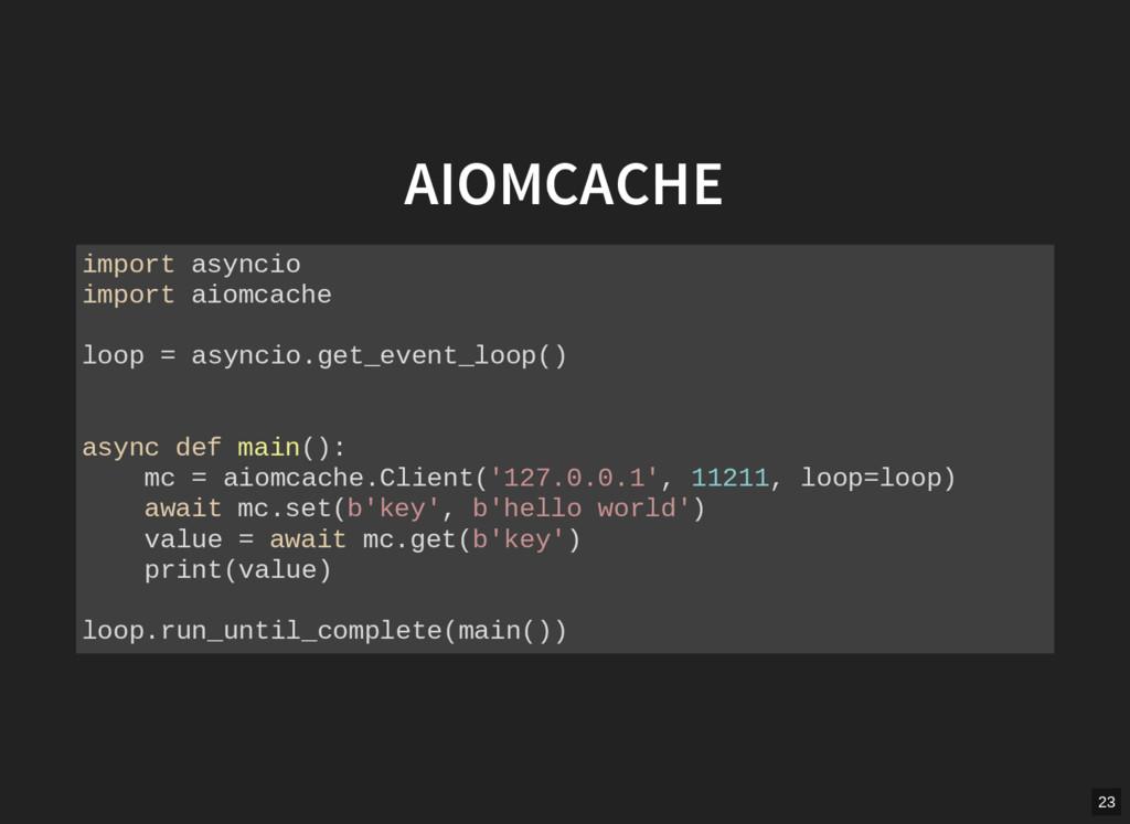 AIOMCACHE import asyncio import aiomcache loop ...