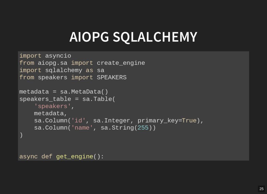 AIOPG SQLALCHEMY import asyncio from aiopg.sa i...