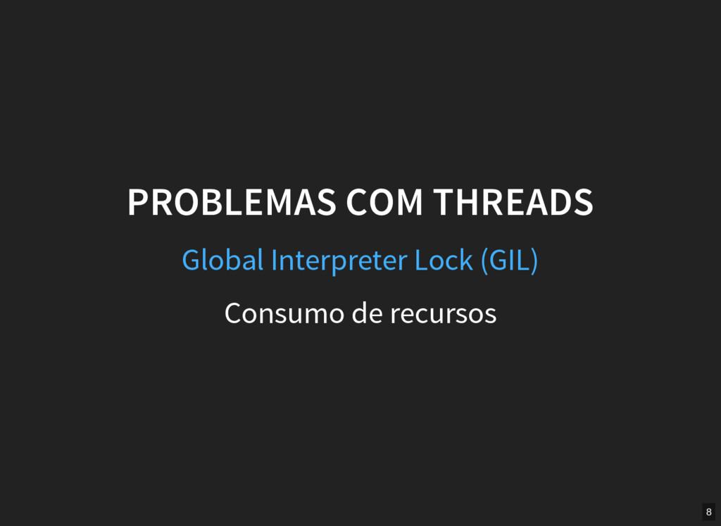 PROBLEMAS COM THREADS Consumo de recursos Globa...