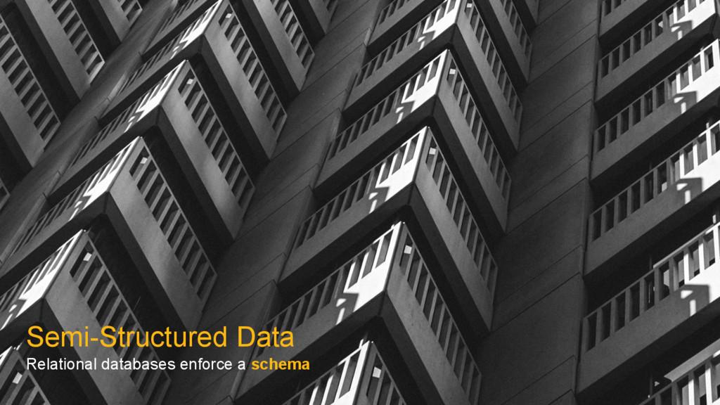 Semi-Structured Data Relational databases enfor...