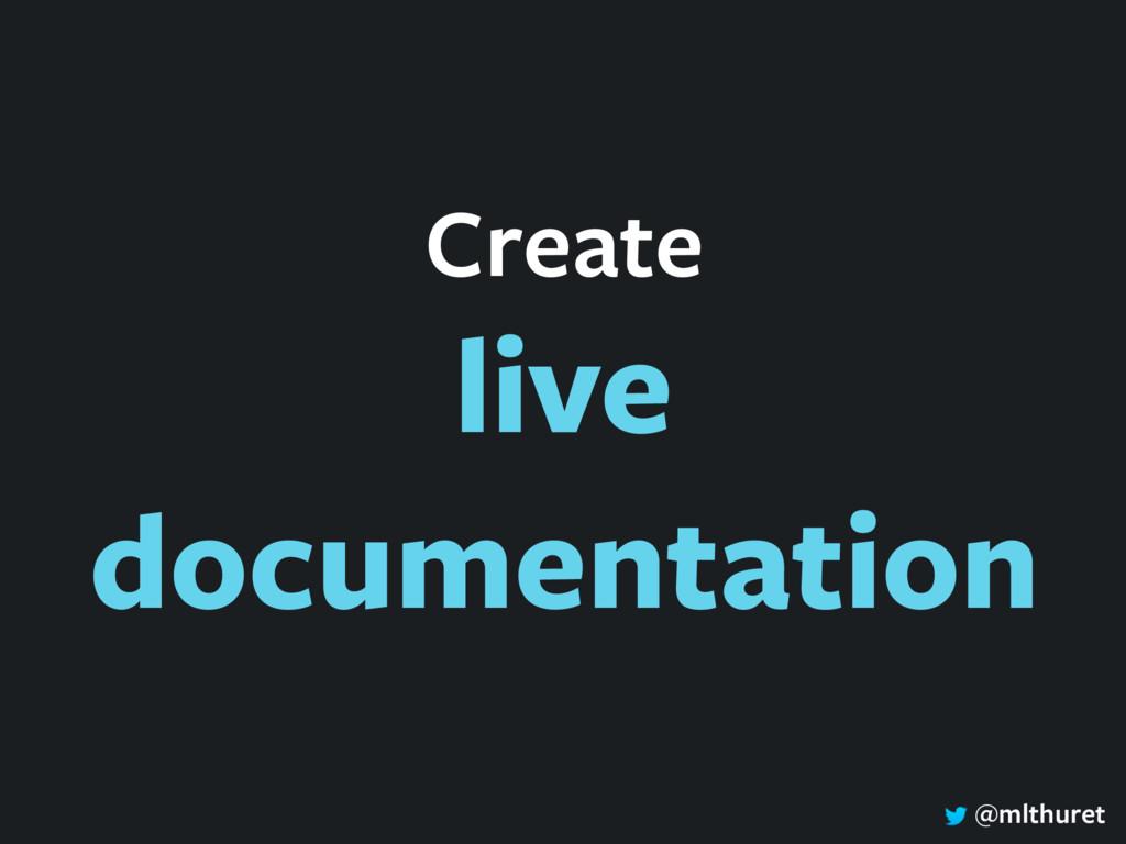 @mlthuret Create live documentation