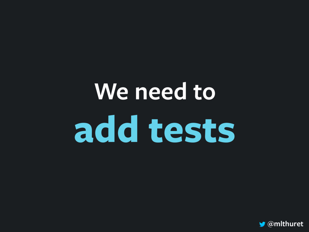 @mlthuret We need to add tests
