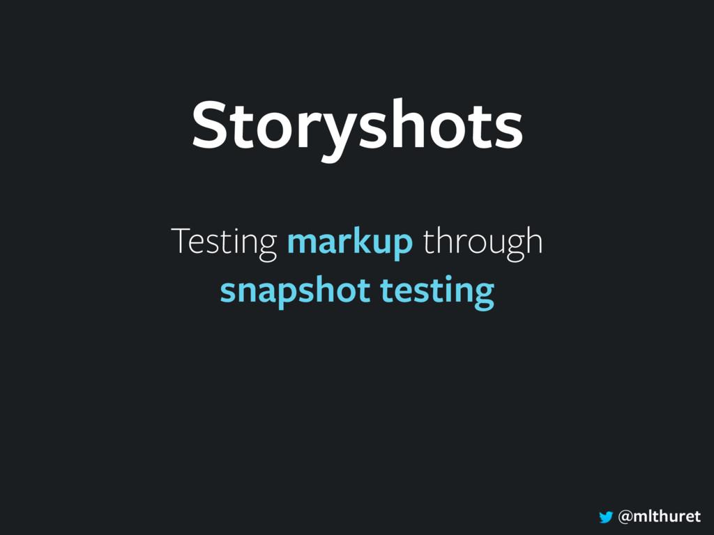 @mlthuret Testing markup through snapshot testi...