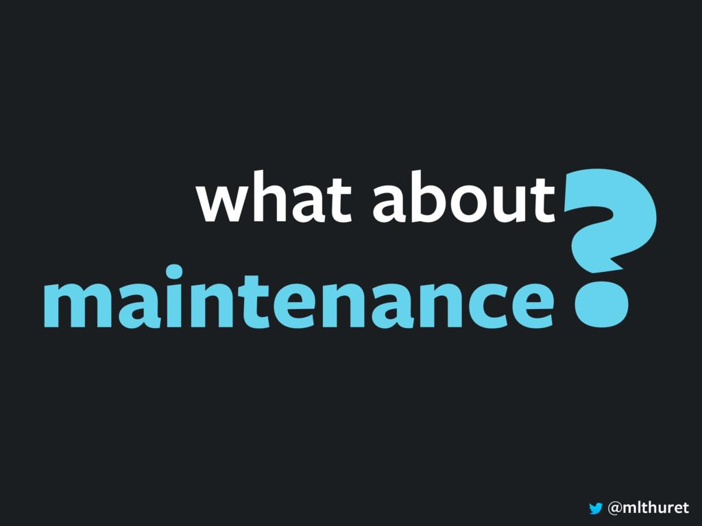 @mlthuret what about maintenance ?