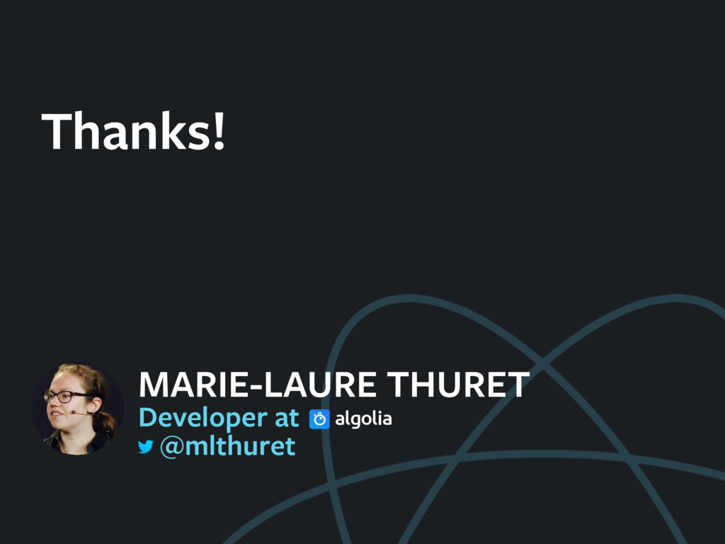 Thanks! MARIE-LAURE THURET Developer at @mlthur...