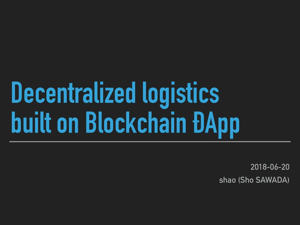 Decentralized logistics built on Blockchain ÐAp...