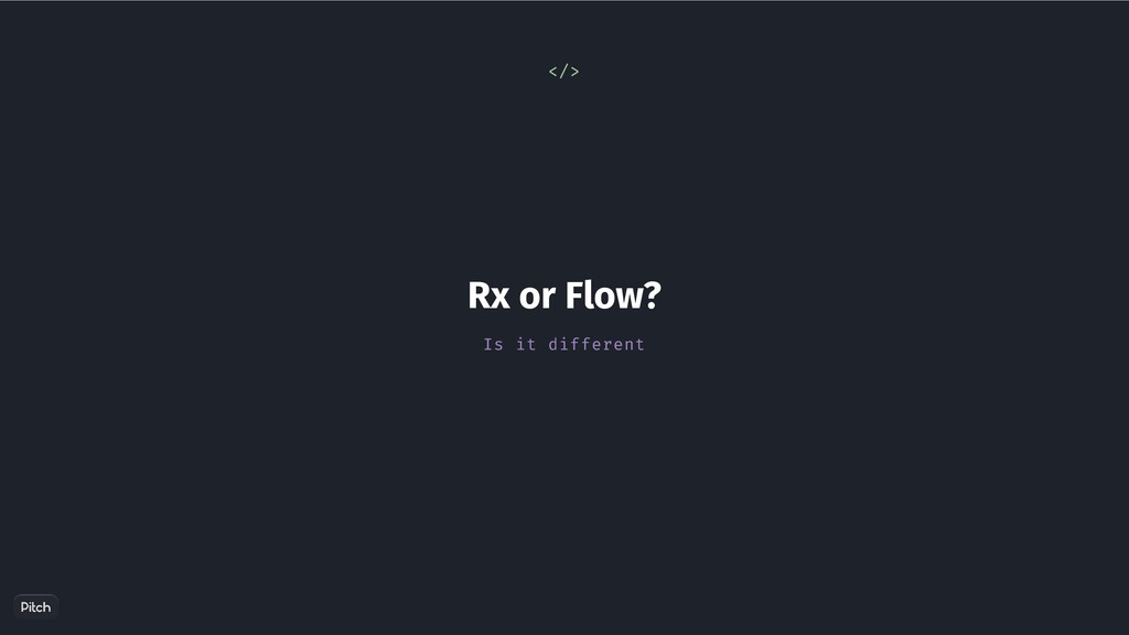 Rx or Flow? Is it different </>
