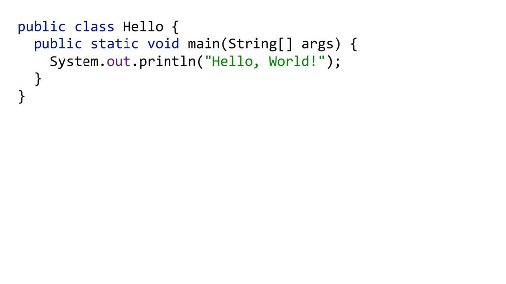 public class Hello { public static void main(S...
