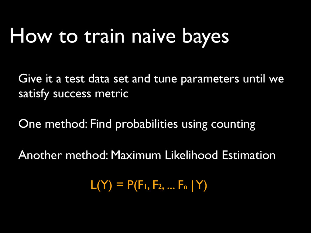 How to train naive bayes Another method: Maximu...