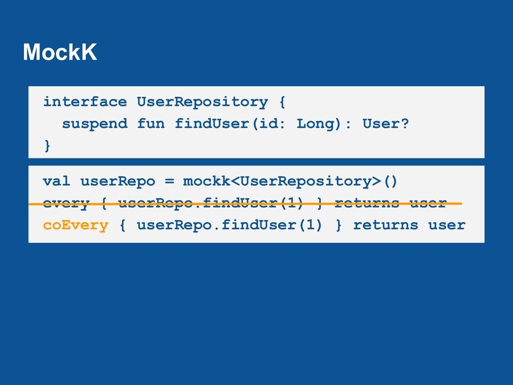 MockK interface UserRepository { suspend fun fi...