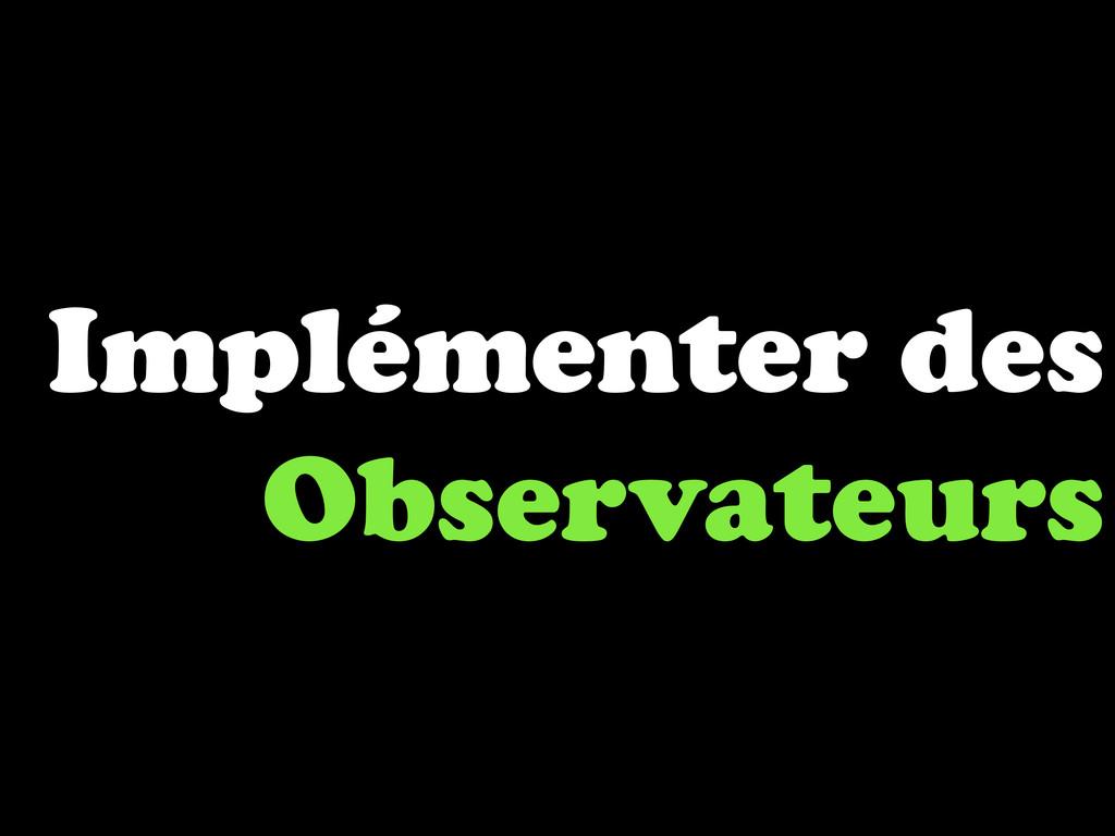 Implémenter des Observateurs