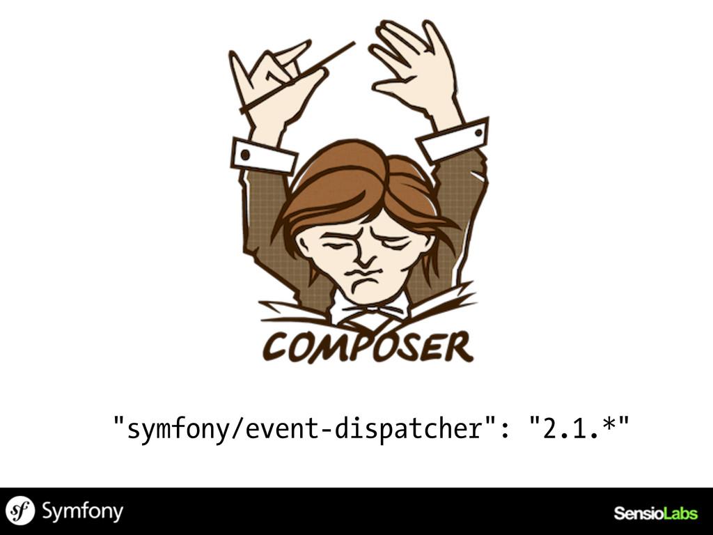 """""""symfony/event-dispatcher"""": """"2.1.*"""""""