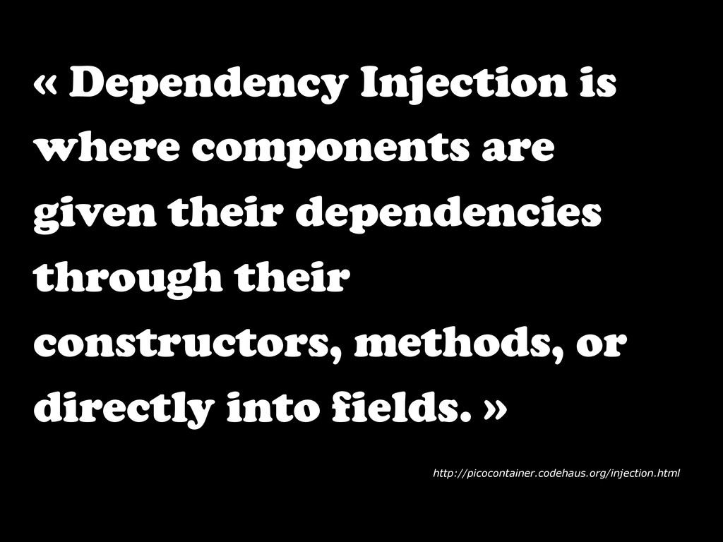 « Dependency Injection is where components are ...