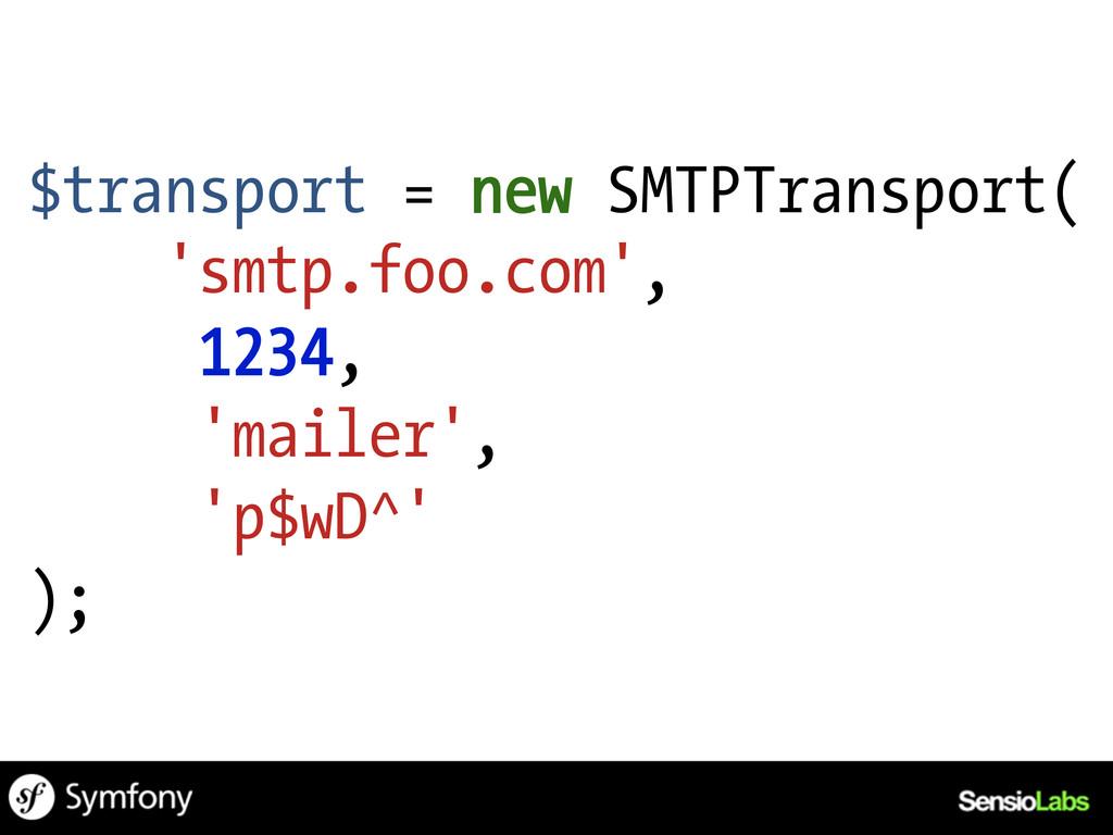 $transport = new SMTPTransport( 'smtp.foo.com',...