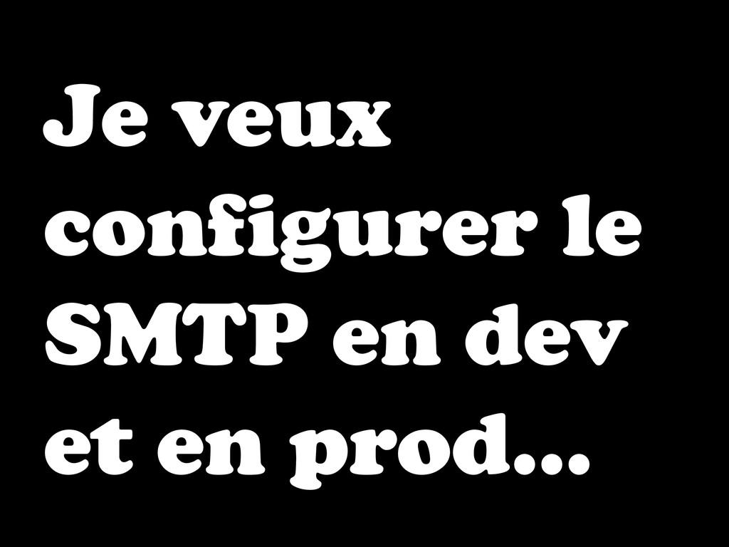 Je veux configurer le SMTP en dev et en prod…