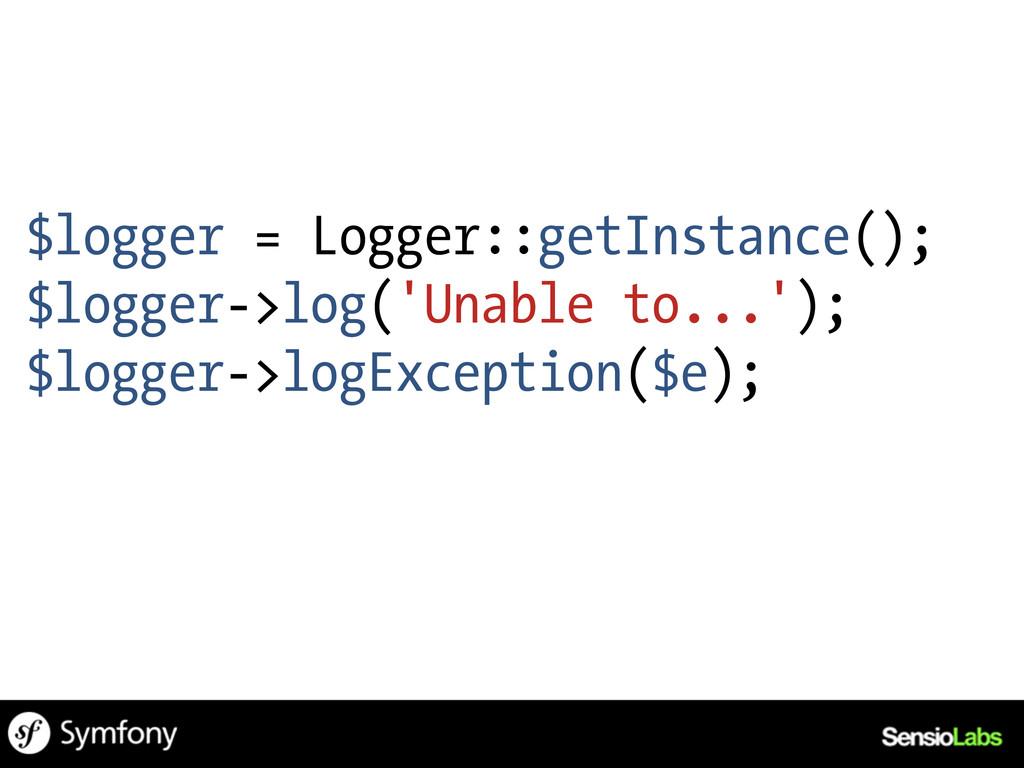 $logger = Logger::getInstance(); $logger->log('...