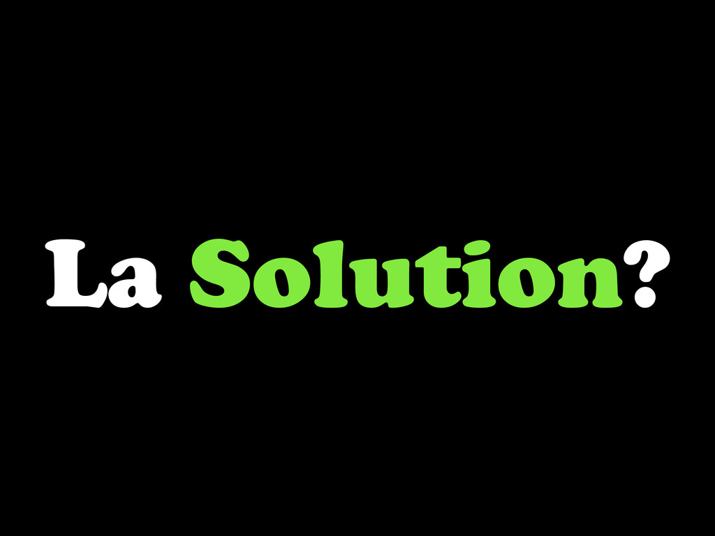 La Solution?