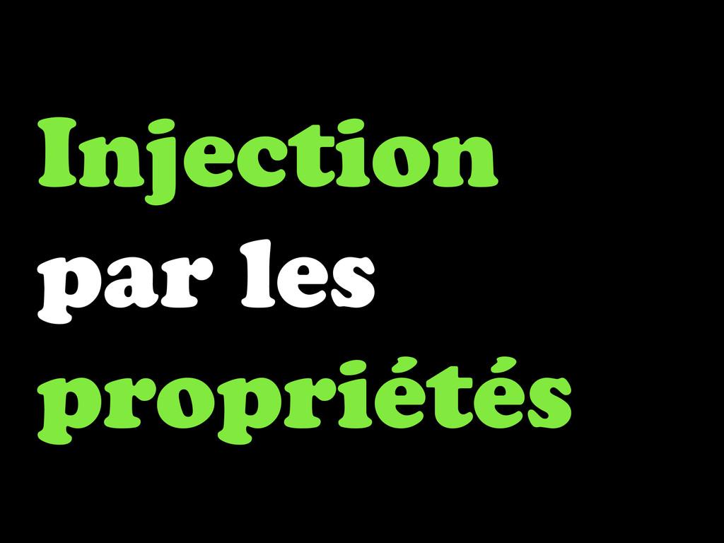 Injection par les propriétés