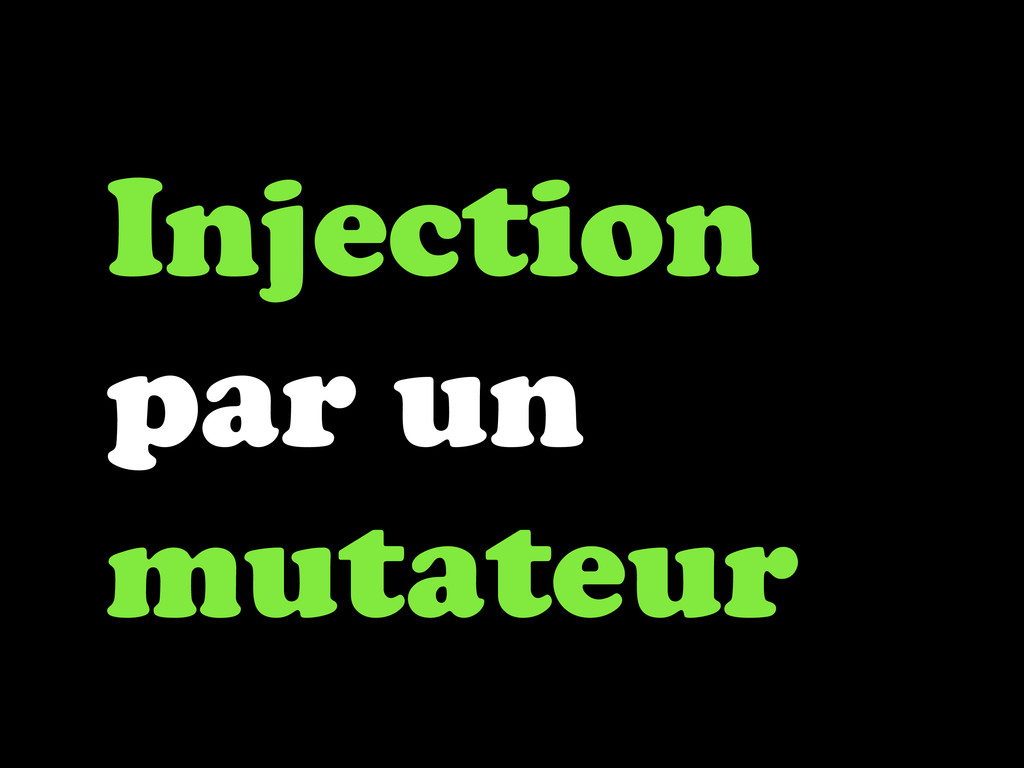 Injection par un mutateur