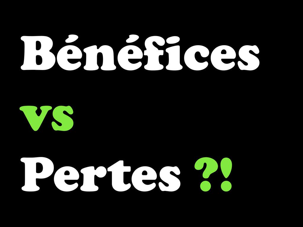Bénéfices vs Pertes ?!