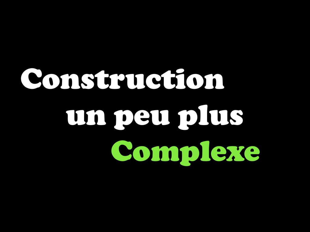 Construction un peu plus Complexe