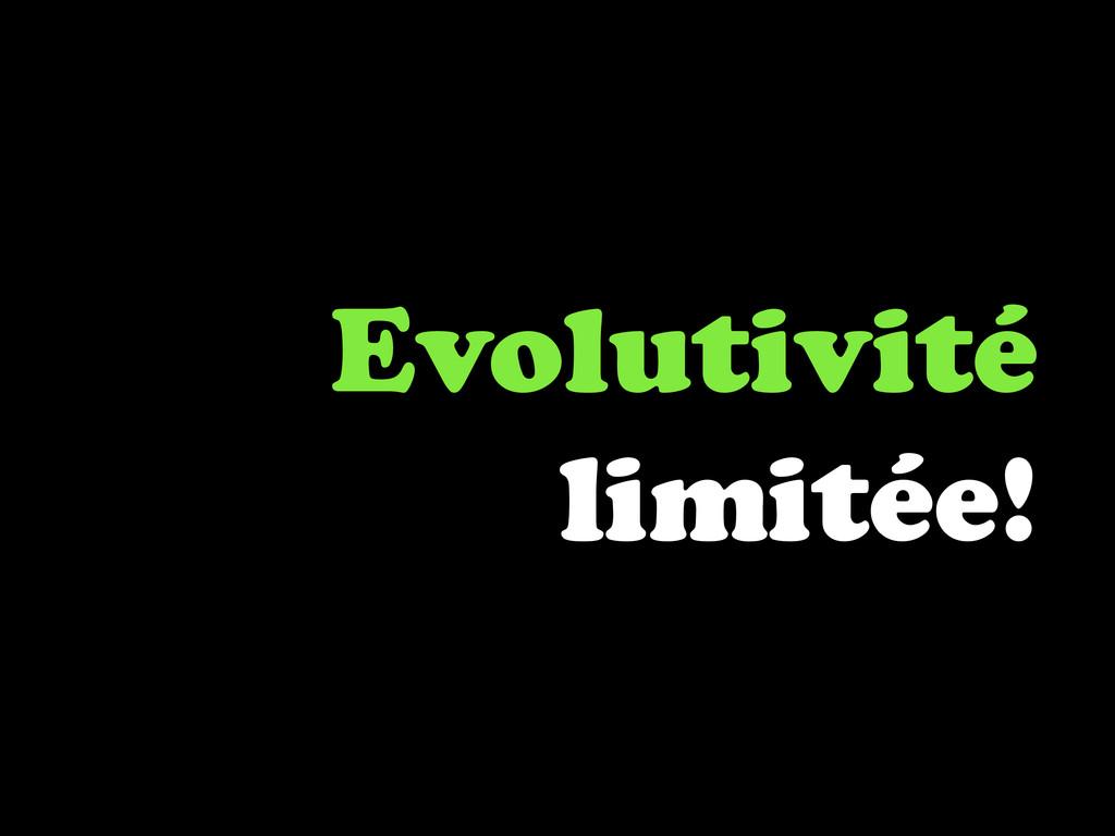 Evolutivité limitée!