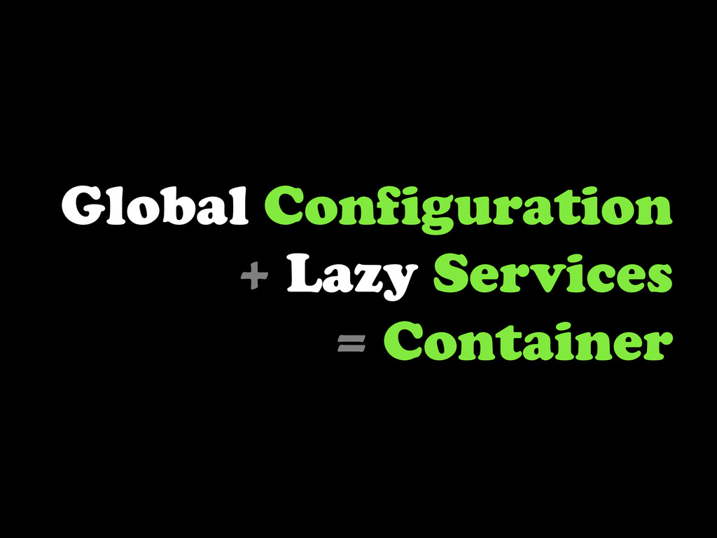Global Configuration + Lazy Services = Container