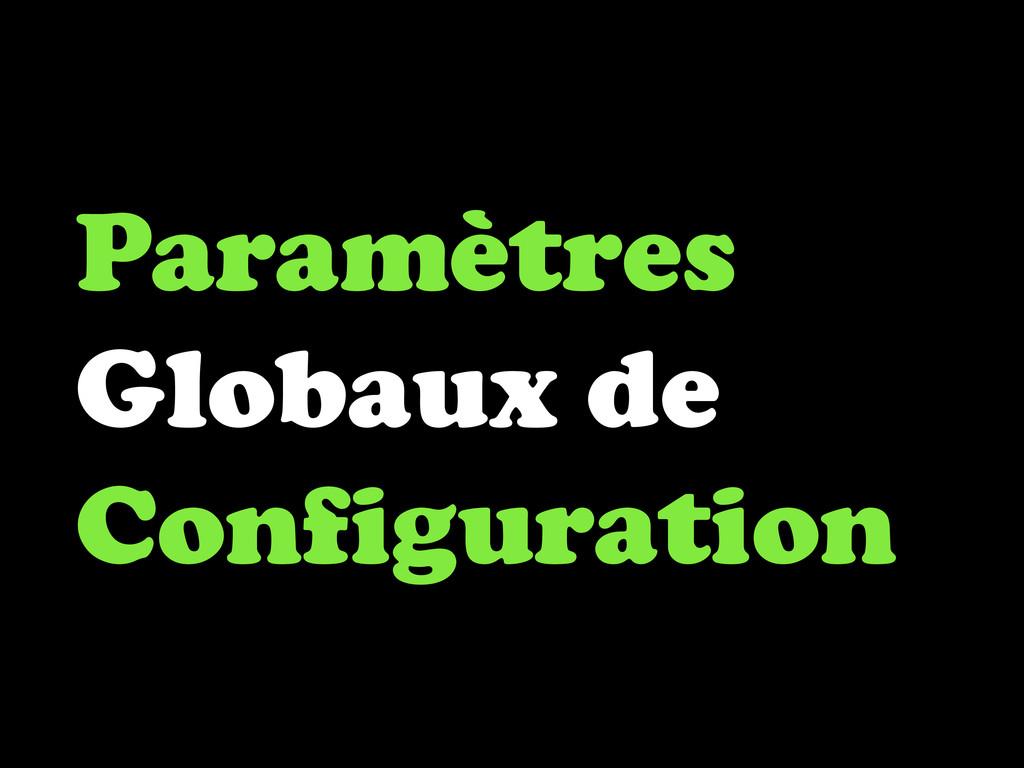 Paramètres Globaux de Configuration
