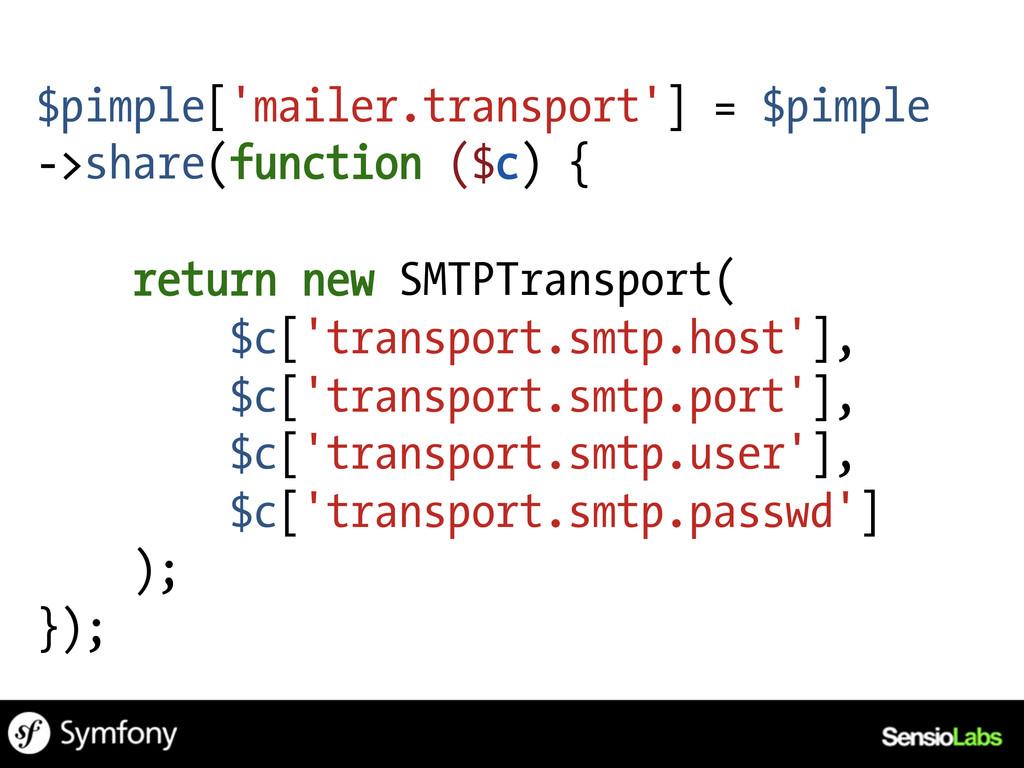 $pimple['mailer.transport'] = $pimple ->share(f...