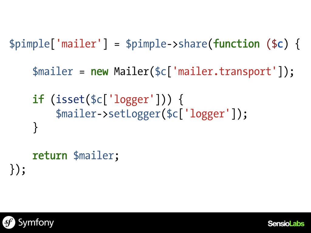 $pimple['mailer'] = $pimple->share(function ($c...