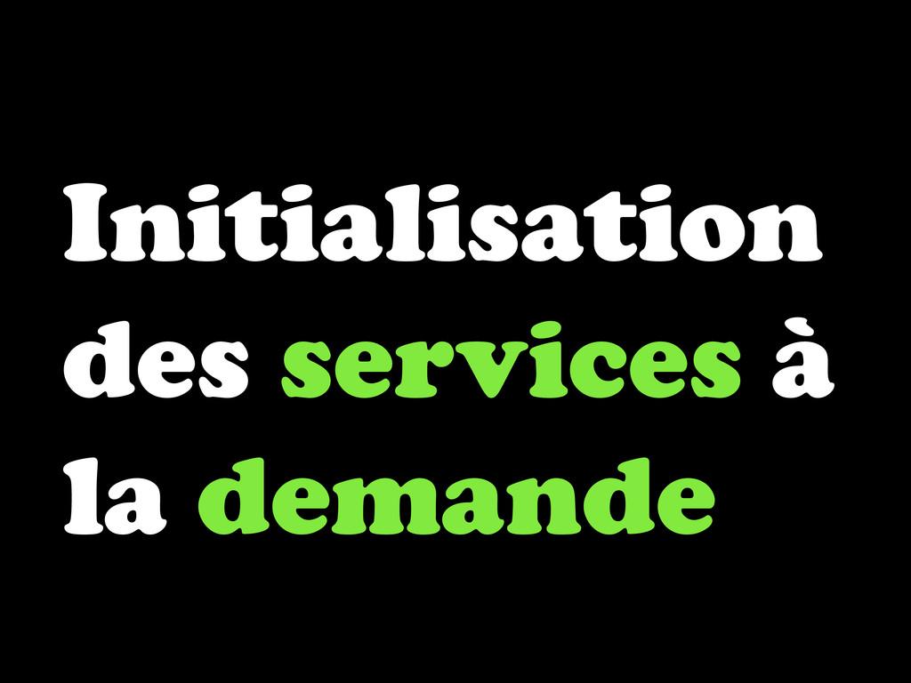 Initialisation des services à la demande