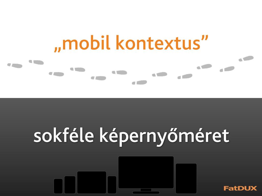 """sokféle képernyőméret """"mobil kontextus"""""""
