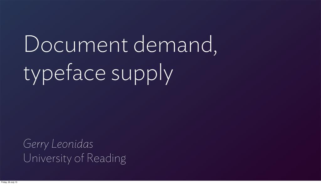 Document demand, typeface supply Gerry Leonidas...