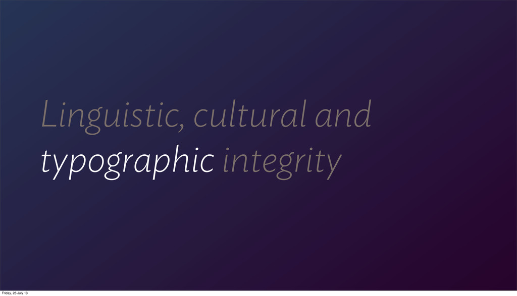 Linguistic, cultural and typographic integrity ...