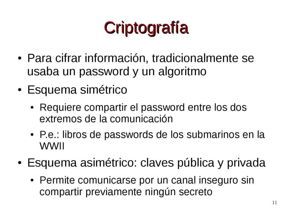11 Criptografía Criptografía ● Para cifrar info...