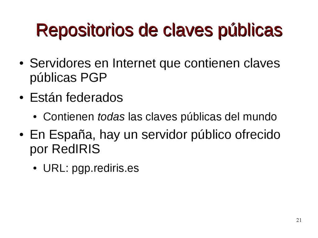 21 Repositorios de claves públicas Repositorios...