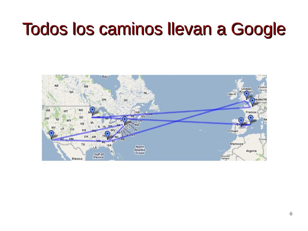 6 Todos los caminos llevan a Google Todos los c...