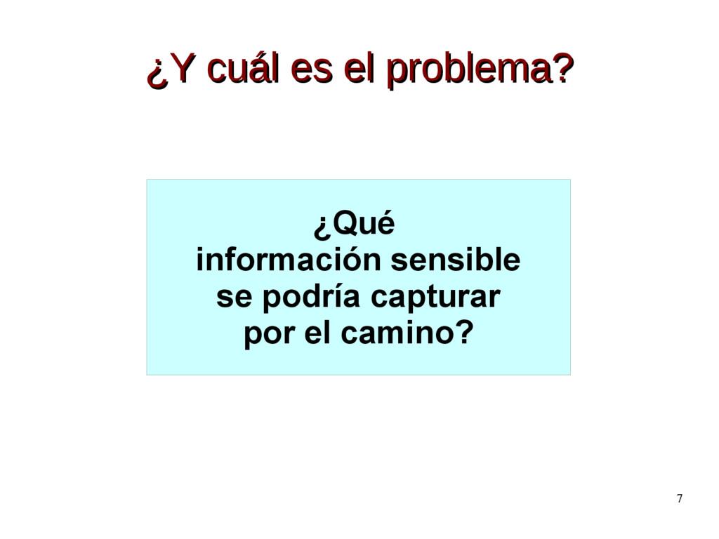 7 ¿Y cuál es el problema? ¿Y cuál es el problem...