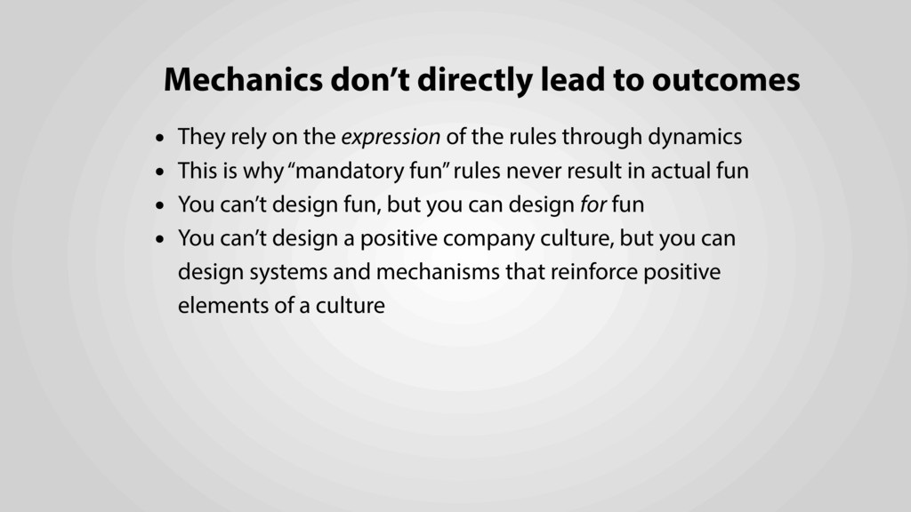 Mechanics don't directly lead to outcomes • The...