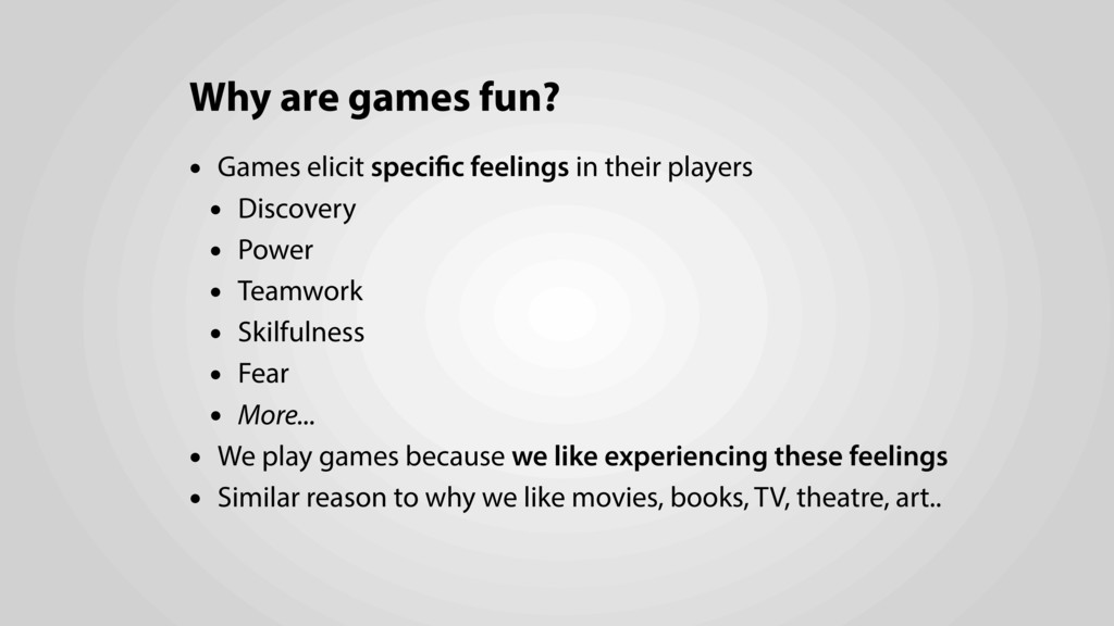 Why are games fun? • Games elicit specific feel...