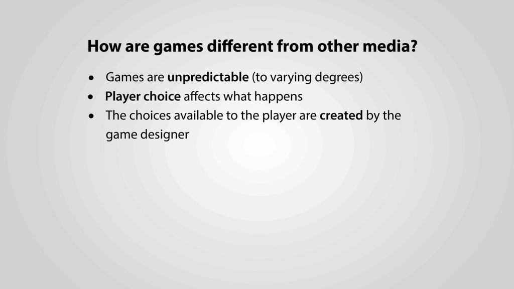 • Games are unpredictable (to varying degrees) ...
