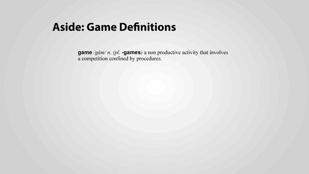 Aside: Game Definitions game /gām/ n. (pl. -gam...