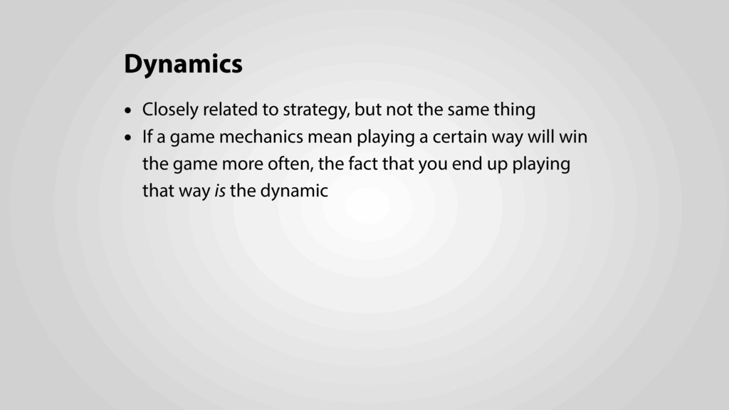 Dynamics • Closely related to strategy, but not...