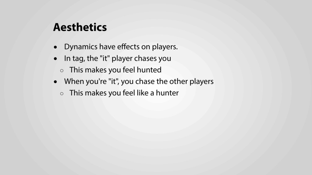 Aesthetics • Dynamics have effects on players. •...