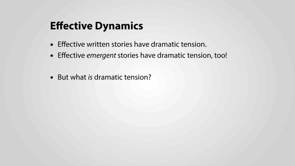 Effective Dynamics • Effective written stories ha...