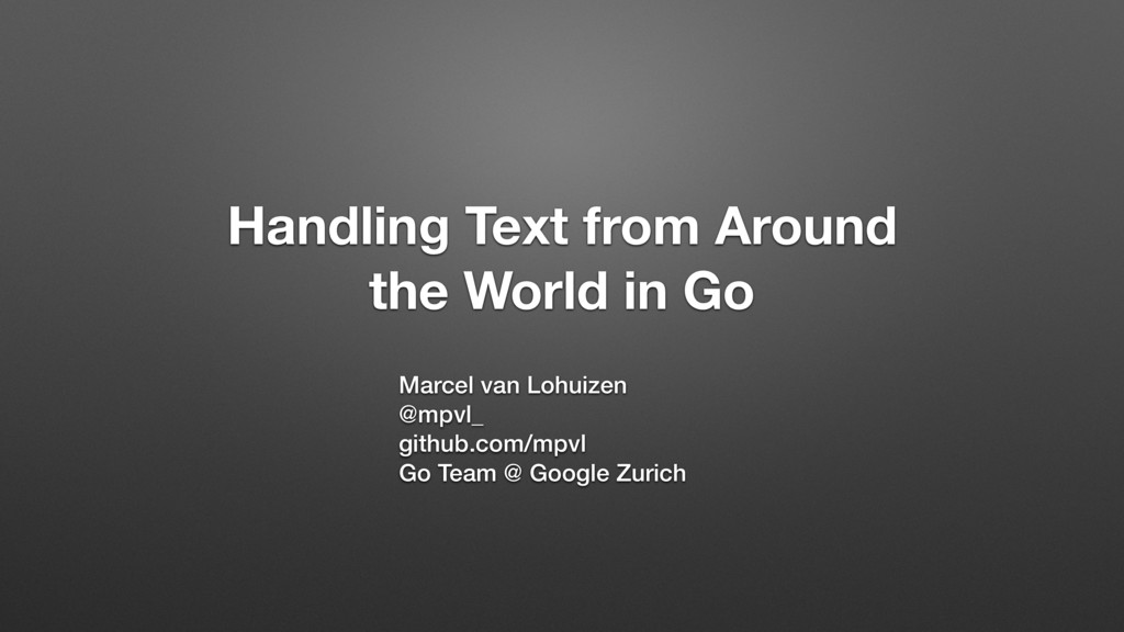 Handling Text from Around the World in Go Marce...