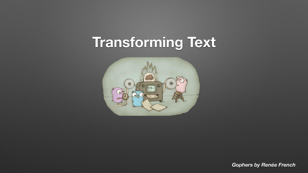 Transforming Text Gophers by Renée French