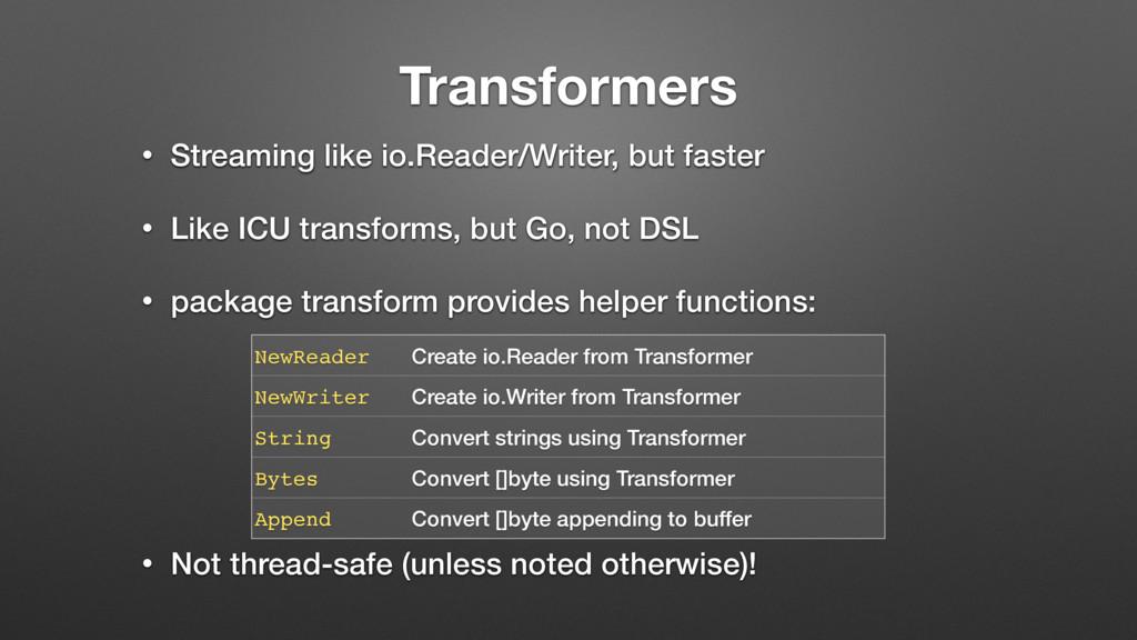 Transformers • Streaming like io.Reader/Writer,...