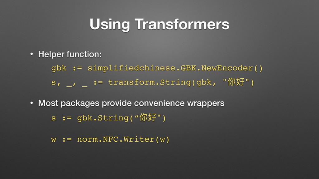 Using Transformers • Helper function: gbk := si...